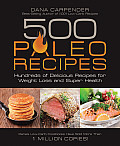 500 Paleo Recipes: Hundreds of Delicious Recipes for Weight Loss and Super Health Cover