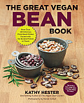 Great Vegan Bean Book Lentils Legumes & Peas Galore More than 100 Delicious Plant Based Dishes Packed with the Kindest Protein in Town