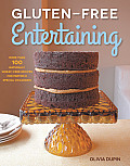 Gluten-Free Entertaining: More Than 100 Naturally Wheat-Free Recipes Perfect for Any Occasion