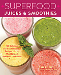 Superfood Juices & Smoothies: 100 Delicious and Mega-Nutritious Recipes from the World's Most Powerful Superfoods