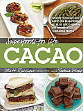 Superfoods for Life, Cacao: - Improve Heart Health - Boost Your Brain Power - Decrease Stress Hormones and Chronic Fatigue - 75 Delicious Recipes (Superfoods for Life)
