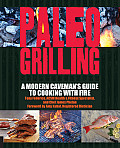 Paleo Grilling A Modern Cavemans Guide to Cooking with Fire