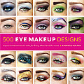 500 Eye-Makeup Designs: Inspired and Inventive Looks for Every Mood and Occasion