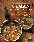 Vegan Pressure Cooking Delicious Beans Grains & One Pot Meals in Minutes
