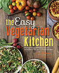 Easy Vegetarian Kitchen Flexible Recipes for Fast Delicious Plant Based Meals