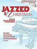 Jazzed on Christmas Light Jazz Piano Arrangements of Favorite Carols With CD