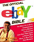 The Official eBay Bible: The Most Up-to-Date, Comprehensive How-to Manual for Everyone from First-Time Users to People Who Want to Run Their Own Business Cover