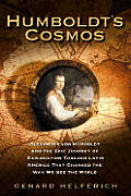 Humboldts Cosmos Alexander Von Humboldt & the Latin American Journey that Changed the Way We See the World