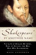 """Shakespeare"" by Another Name: The Life of Edward de Vere, Earl of Oxford, the Man Who Was Shakespeare Cover"