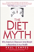 The Diet Myth: Why America's Obession with Weight is Hazardous to Your Health