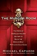 Murder Room The Heirs of Sherlock Holmes Gather to Solve the Worlds Most Perplexing Cold Cases