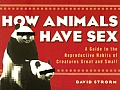How Animals Have Sex: A Guide to the Reproductive Habits of Creatures Great and Small