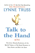 Talk to the Hand: The Utter Bloody Rudeness of the World Today, or Six Good Reasons to Stay Home and Bolt the Door (Large Print)