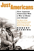 Just Americans How Japanese Americans Won a War at Home & Abroad The Story of the 100th Battalion 442d Regimental Combat Team in World War II