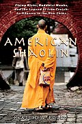 American Shaolin Flying Kicks Buddhist Monks & the Legend of Iron Crotch An Odyssey in the New China