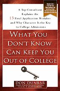 What You Don't Know Can Keep You Out of College: A Top Consultant Explains the 13 Fatal Application Mistakes and Why Character Is the Key to College A Cover