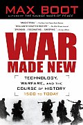 War Made New: Weapons, Warriors, and the Making of the Modern World (06 Edition)