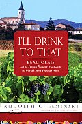 Ill Drink to That Beaujolais & the French Peasant Who Made It the Worlds Most Popular Wine