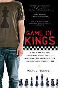 Game of Kings A Year Among the Geeks Oddballs & Geniuses Who Make Up Americas Top High School Chess Team