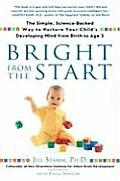 Bright from the Start: The Simple, Science-Backed Way to Nurture Your Child's Developing Mind, from Birth to Age 3