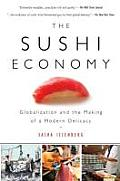 The Sushi Economy: Globalization and the Making of a Modern Delicacy Cover