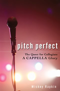 Pitch Perfect The Quest for Collegiate A Cappella Glory