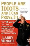 People Are Idiots & I Can Prove It The 10 Ways You Are Sabotaging Yourself & How You Can Overcome Them