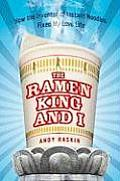Ramen King & I How the Inventor of Instant Noodles Fixed My Love Life