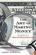 Art of Making Money The Story of a Master Counterfeiter