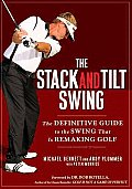 Stack & Tilt Swing The Definitive Guide to the Swing That Is Remaking Golf