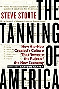 Tanning of America How Hip Hop Created a Culture That Rewrote the Rules of the New Economy