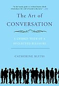 Art of Conversation A Guided Tour of a Neglected Pleasure