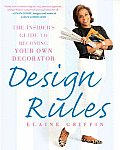 Design Rules: The Insider's Guide to Becoming Your Own Decorator