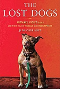 Lost Dogs Michael Vicks Dogs & Their Tale of Rescue & Redemption