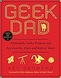 Geek Dad: Awesomely Geeky Projects and Activities for Dads and Kids to Share Cover