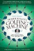 Homer Kelleys Golfing Machine