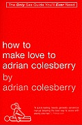 How to Make Love to Adrian Colesberry Cover