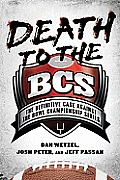 Death to the BCS The Definitive Case Against the Bowl Championship Series
