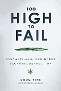Too High to Fail Cannabis & the New Green Economic Revolution