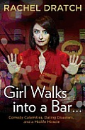 Girl Walks Into a Bar . . .: Comedy Calamities, Dating Disasters, and a Midlife Miracle Cover