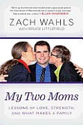 My Two Moms: Lessons of Love, Strength, and What Makes a Family Cover