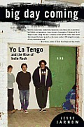 Big Day Coming Yo La Tengo & the Rise of Indie Rock