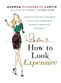 How to Look Expensive: A Beauty Editor's Secrets to Getting Gorgeous Without Breaking the Bank Cover