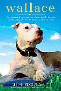 Wallace The Underdog Who Conquered a Sport Saved a Marriage & Championed Pit Bulls One Flying Disc at a Time