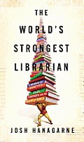 Worlds Strongest Librarian A Memoir of Tourettes Faith Strength & the Power of Family