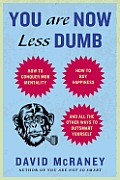 You Are Now Less Dumb How to Conquer Mob Mentality How to Buy Happiness & All the Other Ways to Outsmart Yourself