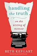 Handling the Truth On the Writing of Memoir
