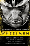 Wheelmen Lance Armstrong the Tour de France & the Greatest Sports Conspiracy Ever