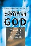 The Communion of the Christian with God: Described on the Basis of Luther's Statement