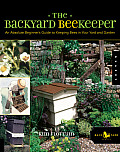 Backyard Beekeeper An Absolute Beginners Guide to Keeping Bees in Your Yard & Garden 1st Edition